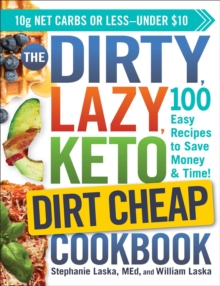 The DIRTY, LAZY, KETO Dirt Cheap Cookbook : 100 Easy Recipes to Save Money & Time!
