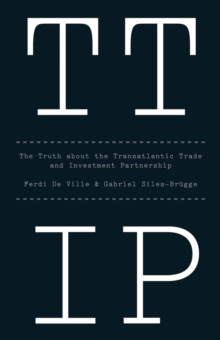 Ttip : The Truth about the Transatlantic Trade and Investment Partnership, Paperback / softback Book