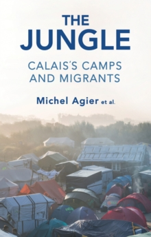 The Jungle : Calais's Camps and Migrants, Hardback Book