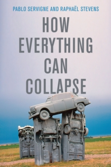 How Everything Can Collapse : A Manual for our Times, Paperback / softback Book