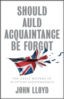 Should Auld Acquaintance Be Forgot : The Great Mistake of Scottish Independence, Hardback Book