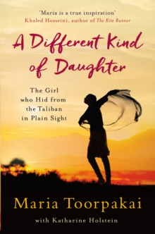 A Different Kind of Daughter : The Girl Who Hid From the Taliban in Plain Sight, Paperback / softback Book