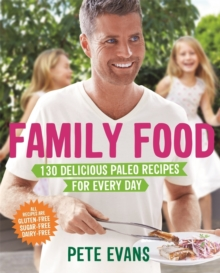 Family Food : 130 Delicious Paleo Recipes for Every Day, Paperback Book