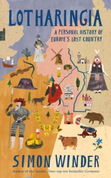 Lotharingia : A Personal History of Europe's Lost Country, Hardback Book