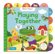 Playing Together : A Book About Playing, with Tabs for Older Babies, Board book Book