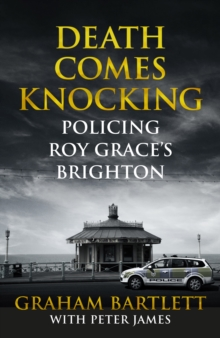 Death Comes Knocking : Policing Roy Grace's Brighton, Paperback Book