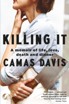 Killing It : A Memoir of Love, Life, Death and Dinner, Paperback / softback Book