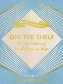 Off the Shelf : A Celebration of Bookshops in Verse, Hardback Book