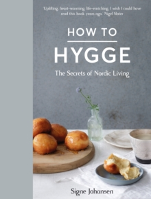 How to Hygge : The Secrets of Nordic Living, Hardback Book