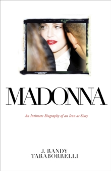 Madonna : An Intimate Biography of an Icon at Sixty, Hardback Book