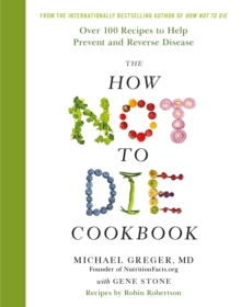 The How Not To Die Cookbook : Over 100 Recipes to Help Prevent and Reverse Disease, Hardback Book