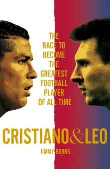 Cristiano and Leo : The Race to Become the Greatest Football Player of All Time, Hardback Book