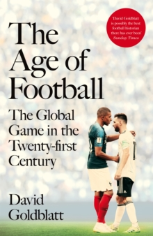 The Age of Football : The Global Game in the Twenty-first Century, Hardback Book