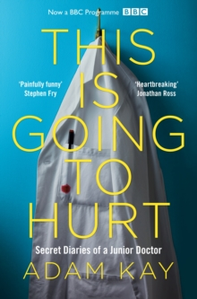 This is Going to Hurt : Secret Diaries of a Junior Doctor, Paperback / softback Book