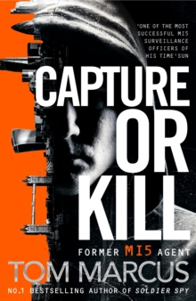 Capture or Kill : An Action-packed Thriller From Former MI5 Agent And Bestselling Author Of Soldier Spy