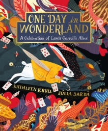 One Day in Wonderland : A celebration of Lewis Carroll's Alice, Hardback Book