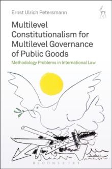 Multilevel Constitutionalism for Multilevel Governance of Public Goods : Methodology Problems in International Law, Hardback Book