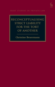 Reconceptualising Strict Liability for the Tort of Another, Hardback Book