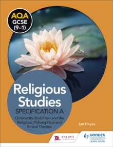 AQA GCSE (9-1) Religious Studies Specification A: Christianity, Buddhism and the Religious, Philosophical and Ethical Themes, Paperback / softback Book