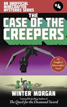 The Case of the Creepers : An Unofficial Minecrafters Mysteries Series, Book Four, Paperback / softback Book