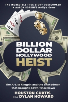 Billion Dollar Hollywood Heist : The A-List Kingpin and the Poker Ring that Brought Down Tinseltown, Hardback Book