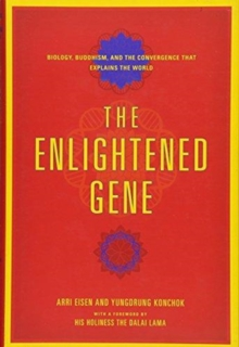 The Enlightened Gene - Biology, Buddhism, and the Convergence that Explains the World, Hardback Book