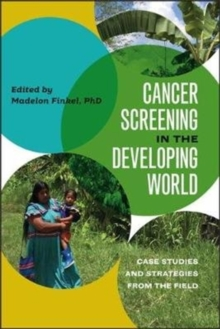 Cancer Screening in the Developing World : Case Studies and Strategies from the Field, Hardback Book
