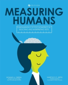 Measuring Humans : Fundamentals of Psychometrics in Selecting and Interpreting Tests, Paperback / softback Book