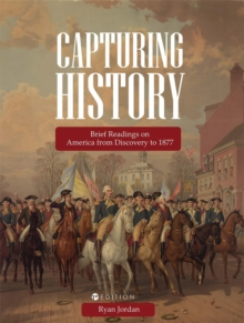 Capturing History : Brief Readings on America from Discovery to 1877, Paperback / softback Book