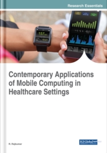 Contemporary Applications of Mobile Computing in Healthcare Settings, Hardback Book