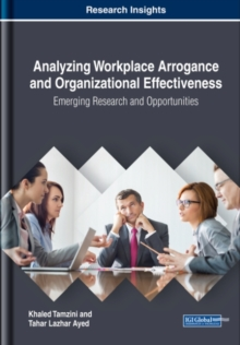 Analyzing Workplace Arrogance and Organizational Effectiveness: Emerging Research and Opportunities, Hardback Book