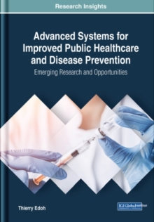 Advanced Systems for Improved Public Healthcare and Disease Prevention : Emerging Research and Opportunities, Hardback Book