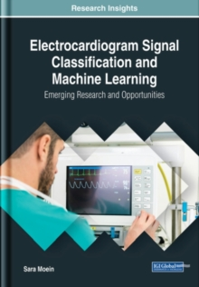 Electrocardiogram Signal Classification and Machine Learning : Emerging Research and Opportunities, Hardback Book