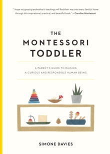 The Montessori Toddler : A Parent's Guide to Raising a Curious and Responsible Human Being, Paperback / softback Book