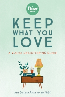 Keep What You Love : A Visual Decluttering Guide, Paperback / softback Book