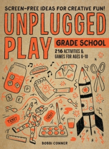 Unplugged Play: Grade School : 216 Activities & Games for Ages 6-10, Paperback / softback Book