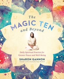 The Magic Ten and Beyond : Daily Spiritual Practice for Greater Peace and Wellbeing, Paperback / softback Book