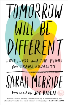 Tomorrow Will Be Different : Love, Loss, and the Fight for Trans Equality