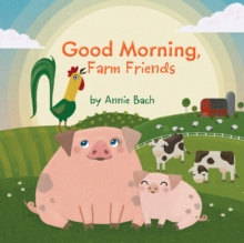 Good Morning, Farm Friends, Board book Book