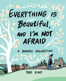 Everything Is Beautiful, and I'm Not Afraid : A Baopu Collection, Paperback / softback Book