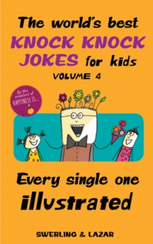 The World's Best Knock Knock Jokes for Kids Volume 4 : Every Single One Illustrated, Paperback / softback Book