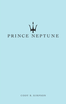 Prince Neptune : Poetry and Prose, Paperback / softback Book