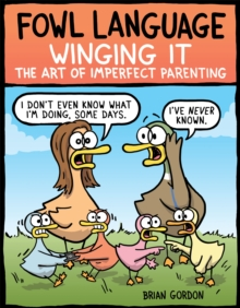 Fowl Language: Winging It : The Art of Imperfect Parenting, PDF eBook