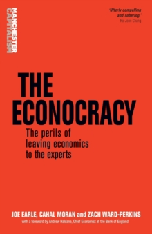 The Econocracy : The Perils of Leaving Economics to the Experts, Paperback / softback Book