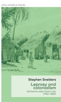 Leprosy and Colonialism : Suriname Under Dutch Rule, 1750-1950, Hardback Book