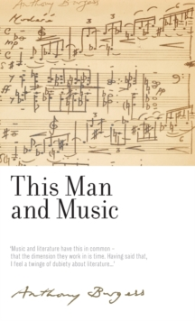 This Man and Music : By Anthony Burgess, Hardback Book