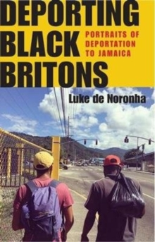 Deporting Black Britons : Portraits of Deportation to Jamaica
