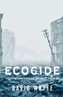 Ecocide : Kill the Corporation Before it Kills Us