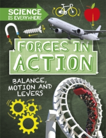 Science is Everywhere: Forces in Action : Balance, Motion and Levers, Paperback / softback Book