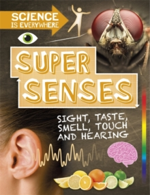 Science is Everywhere: Super Senses : Sight, taste, smell, touch and hearing, Paperback / softback Book